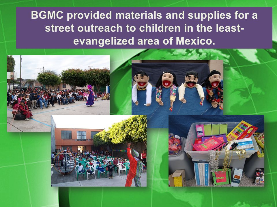 BGMC provided materials and supplies for a street outreach to children in the least- evangelized area of Mexico.