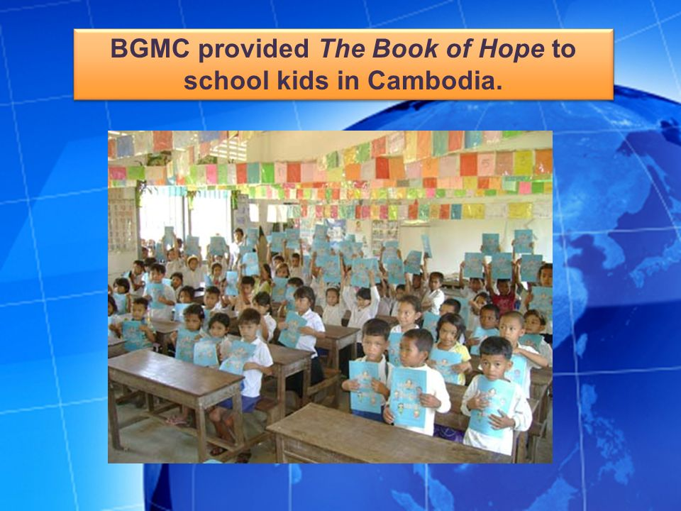 BGMC provided The Book of Hope to school kids in Cambodia.