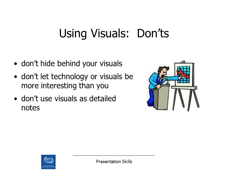 Presentation Skills Using Visuals: Donts dont hide behind your visuals dont let technology or visuals be more interesting than you dont use visuals as