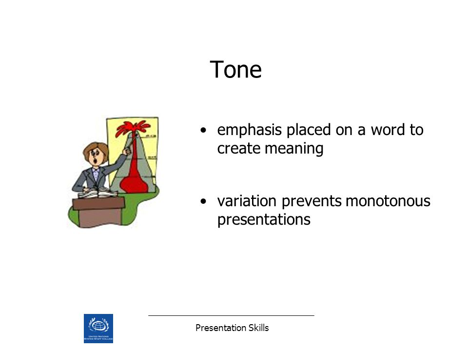 Presentation Skills Tone emphasis placed on a word to create meaning variation prevents monotonous presentations