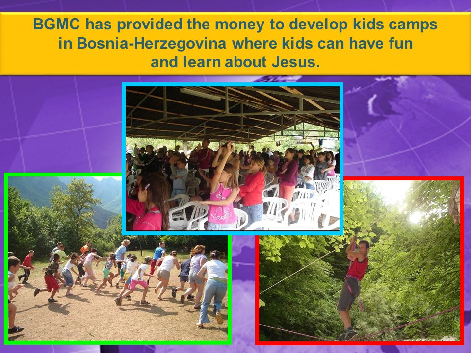 BGMC has provided the money to develop kids camps in Bosnia-Herzegovina where kids can have fun and learn about Jesus.