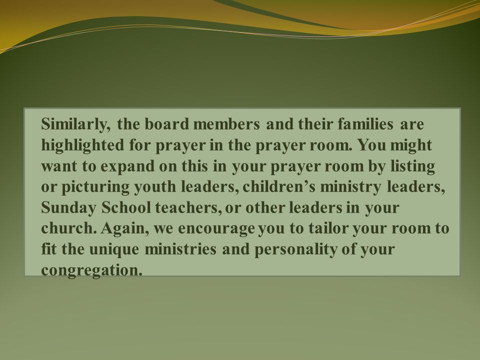 Similarly, the board members and their families are highlighted for prayer in the prayer room.