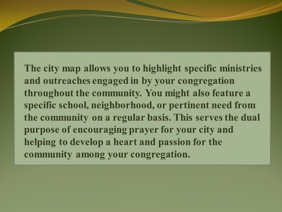 The city map allows you to highlight specific ministries and outreaches engaged in by your congregation throughout the community.