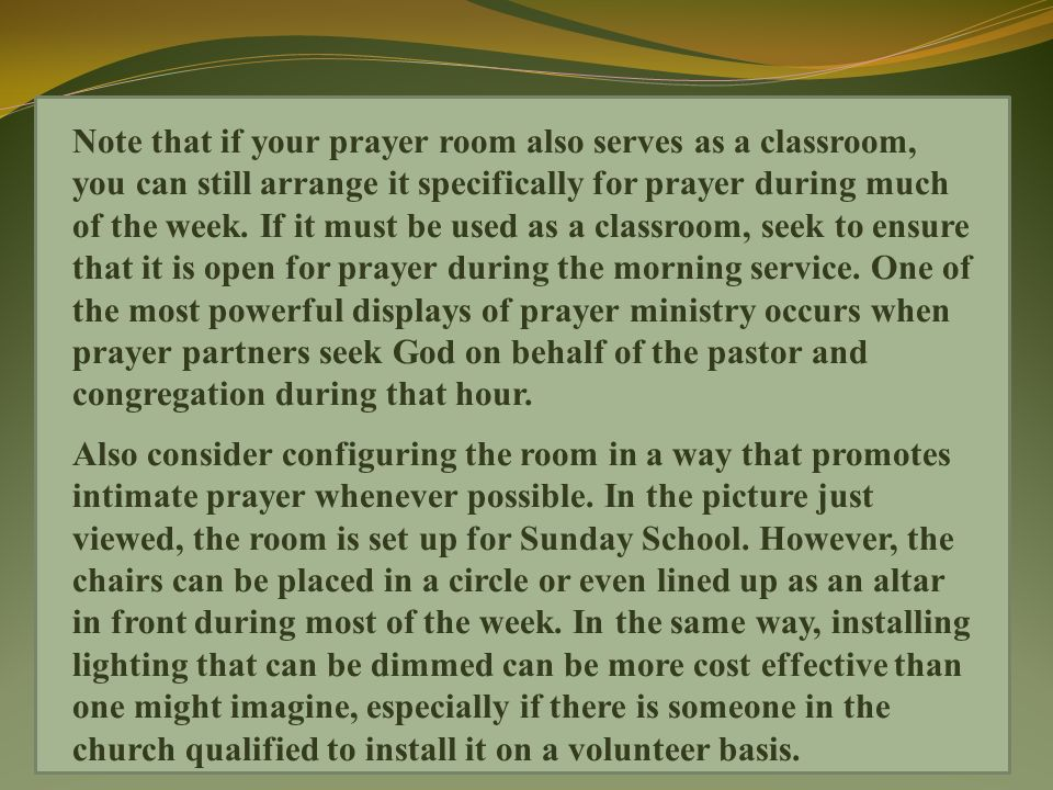 Note that if your prayer room also serves as a classroom, you can still arrange it specifically for prayer during much of the week.