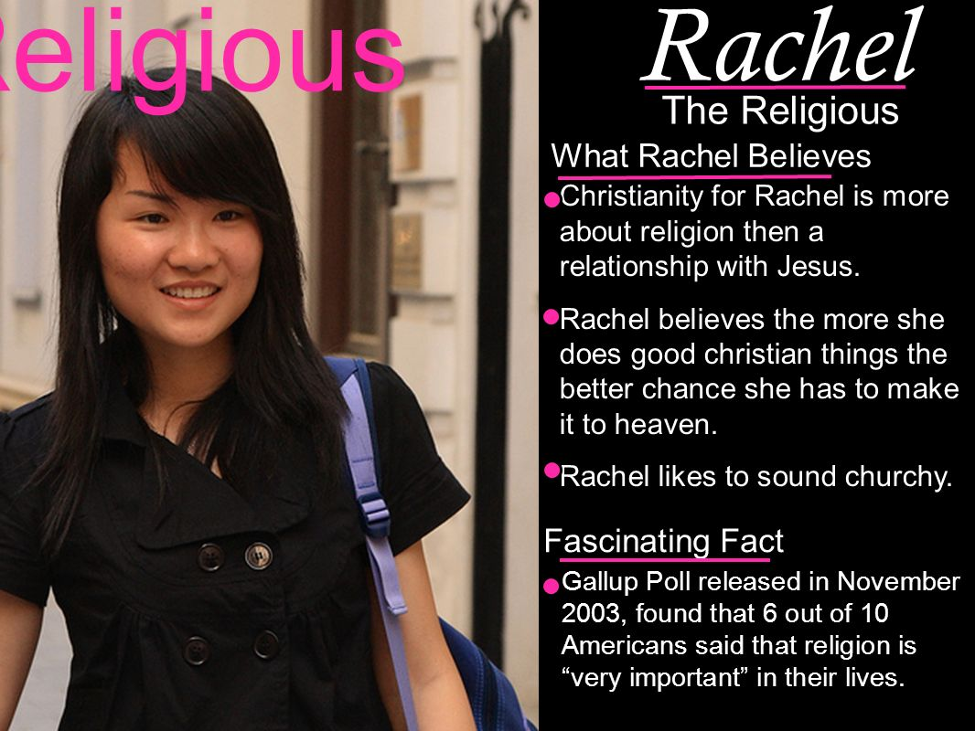 Christianity for Rachel is more about religion then a relationship with Jesus.