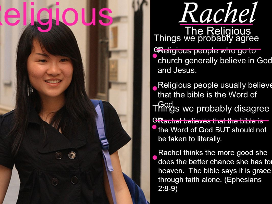 Rachel The Religious Religious Religious people who go to church generally believe in God and Jesus.