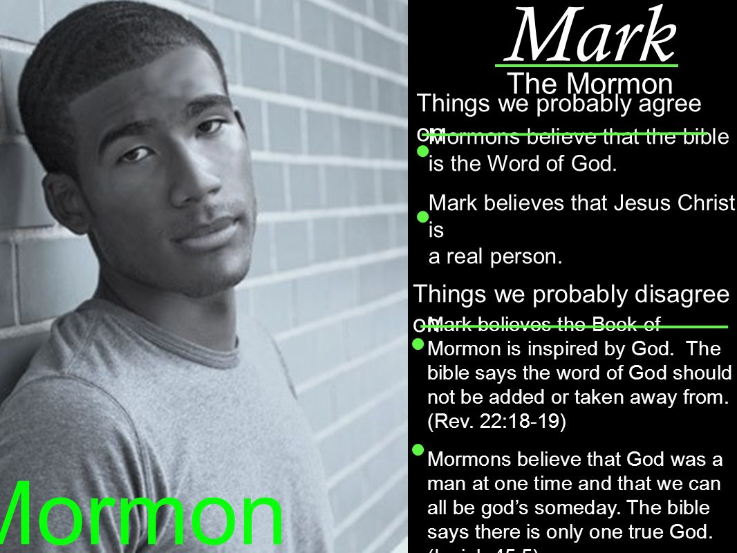 Mark The Mormon Mormon Mormons believe that the bible is the Word of God.