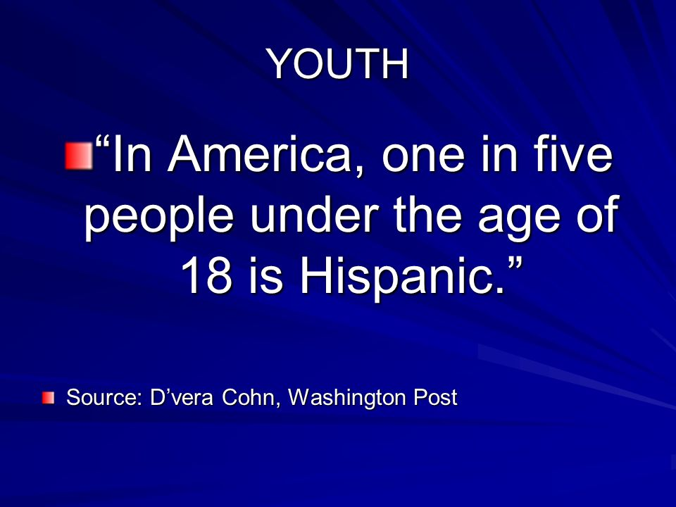 YOUTH In America, one in five people under the age of 18 is Hispanic.In America, one in five people under the age of 18 is Hispanic.