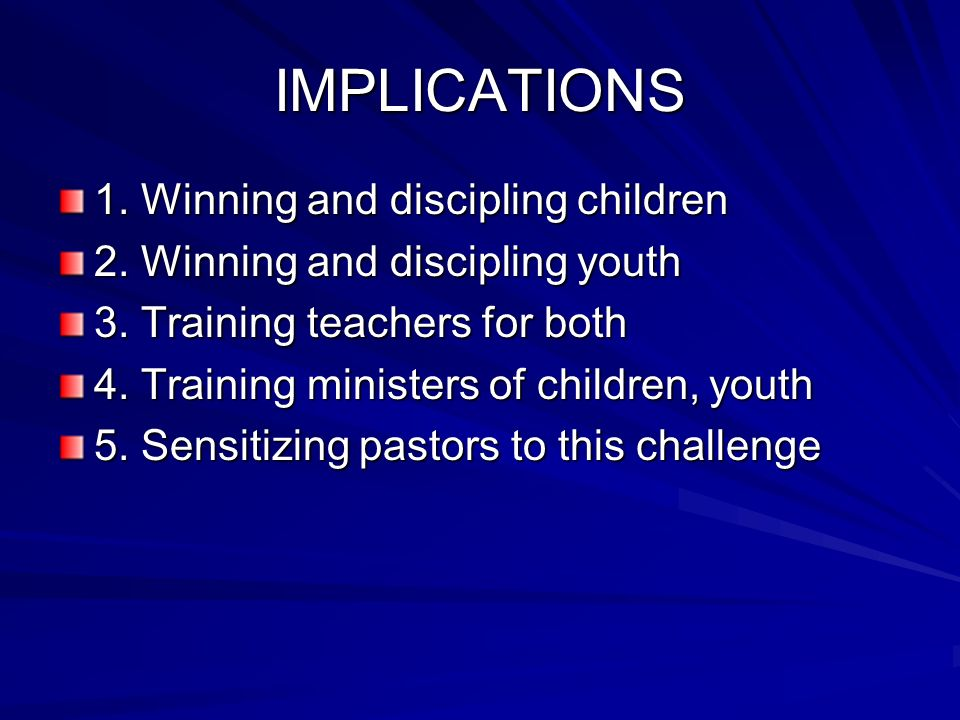 IMPLICATIONS 1. Winning and discipling children 2.