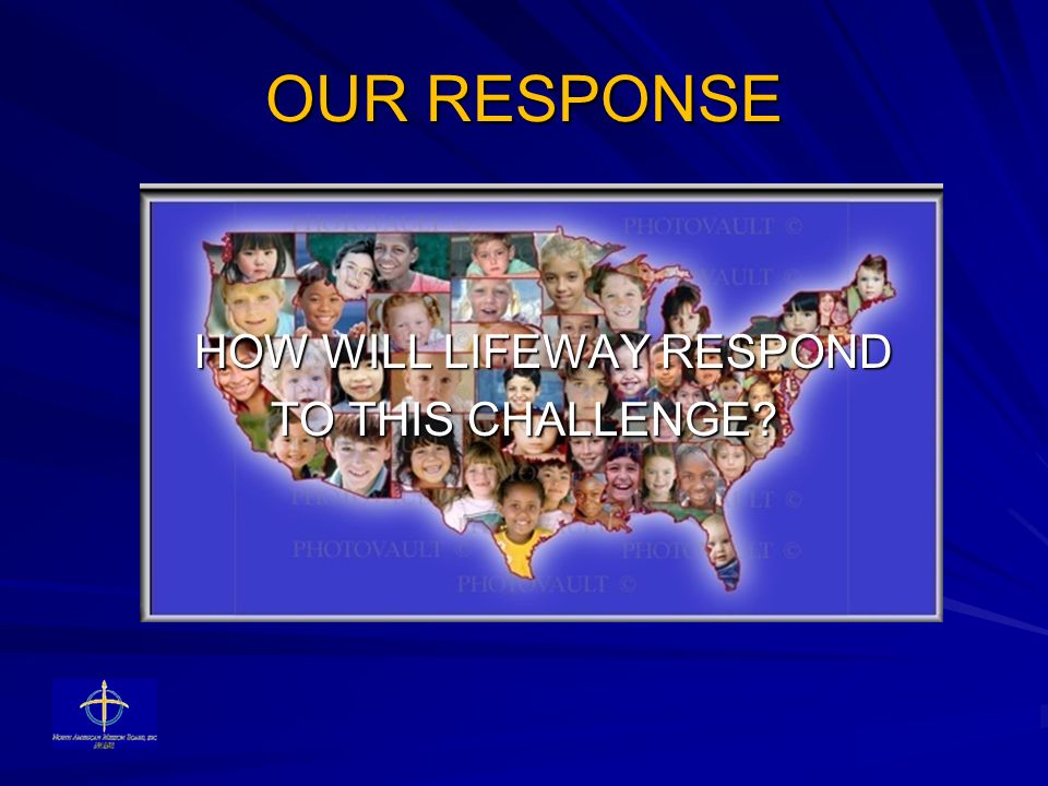 OUR RESPONSE HOW WILL LIFEWAY RESPOND HOW WILL LIFEWAY RESPOND TO THIS CHALLENGE