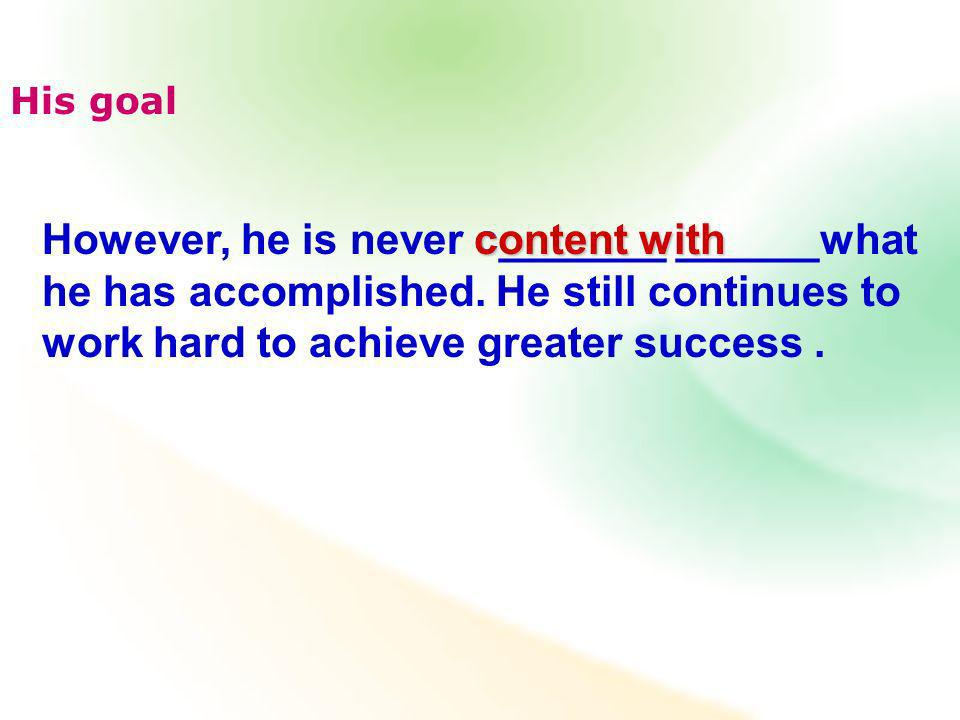 However, he is never c_______ ______what he has accomplished.