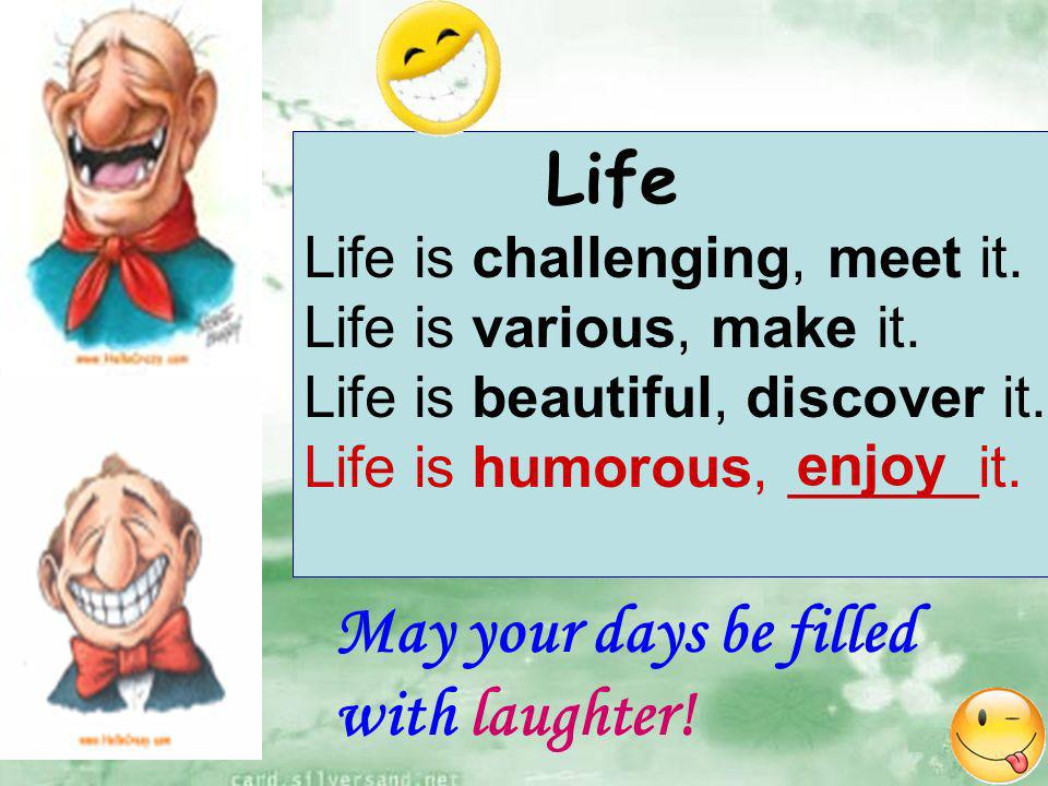 Life Life is challenging, meet it. Life is various, make it.