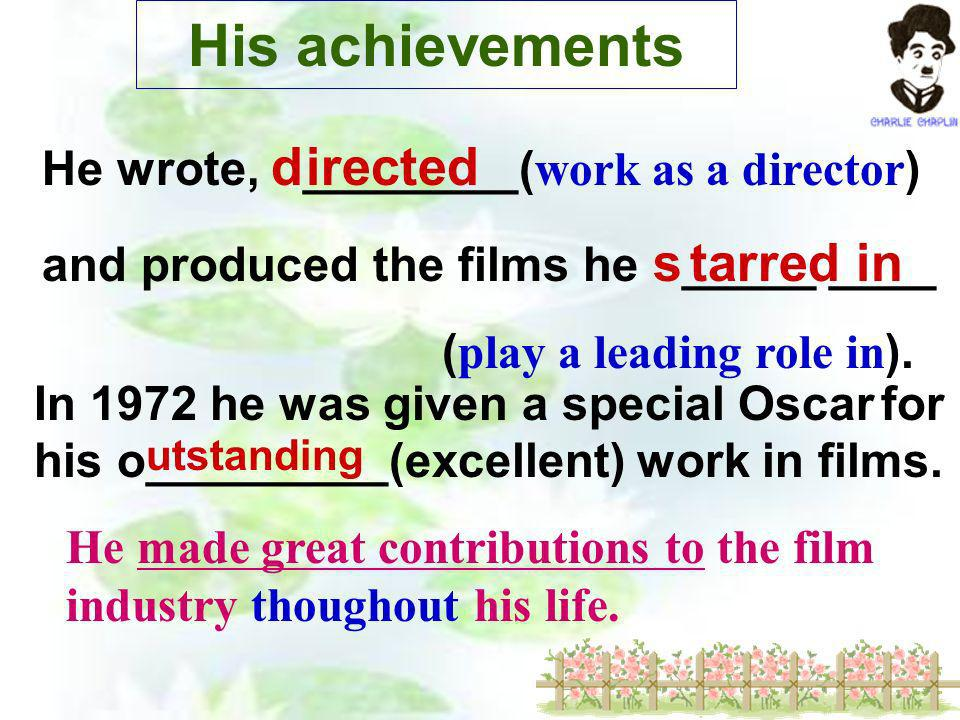 His achievements In 1972 he was given a special Oscar for his o_________(excellent) work in films.