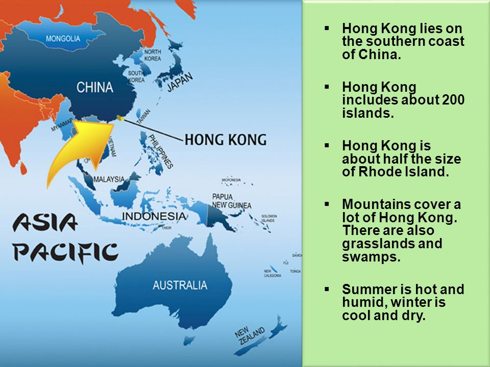Hong Kong lies on the southern coast of China. Hong Kong includes about 200 islands. Hong Kong is about half the size of Rhode Island. Mountains cover