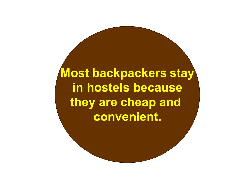 Most backpackers stay in hostels because they are cheap and convenient.
