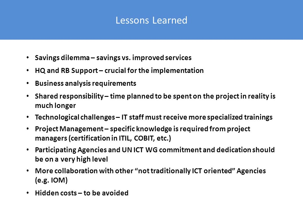 Lessons Learned Savings dilemma – savings vs. improved services HQ and RB Support – crucial for the implementation Business analysis requirements Shar