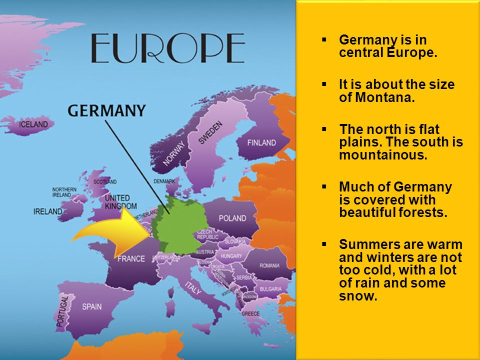 Germany is in central Europe. It is about the size of Montana.