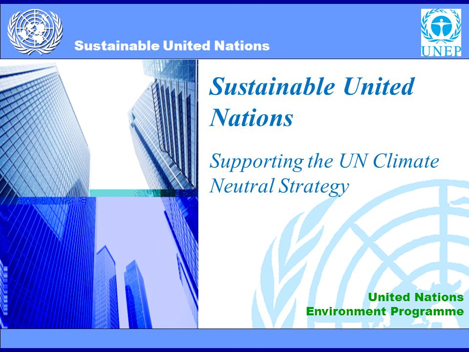 2/10/20141 Sustainable United Nations Supporting the UN Climate Neutral Strategy United Nations Environment Programme Sustainable United Nations