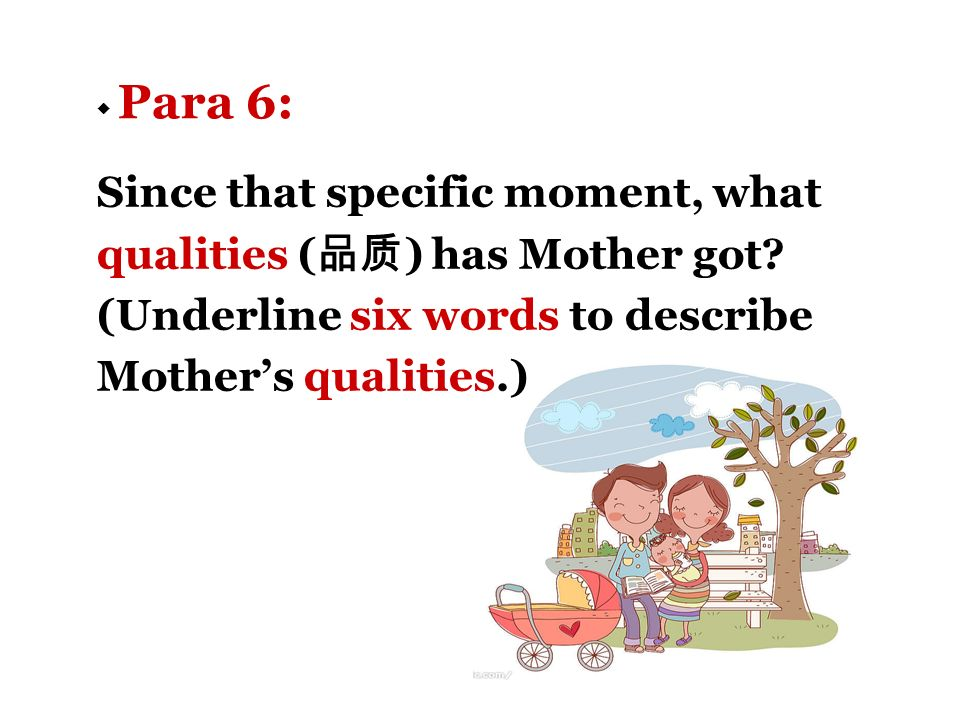 Para 6: Since that specific moment, what qualities ( ) has Mother got.