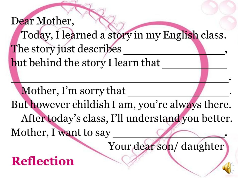 Reflection Dear Mother, Today, I learned a story in my English class.