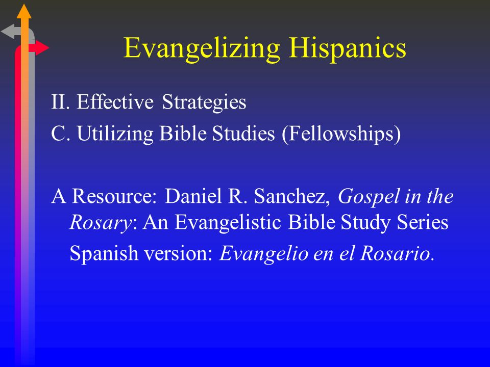 Evangelizing Hispanics Hispanics respond favorably to a faith that is characterized by: 1.A clear affirmation of Gods transcendence, 2.Strong convictions about Gods will in matters of morality founded on biblical teachings, 3.A confidence in Gods power to work miracles and especially heal, 4.The possibility of establishing a personal relationship with God…Hispanics are finding these needs met by Evangelicalism and Pentecostalism.