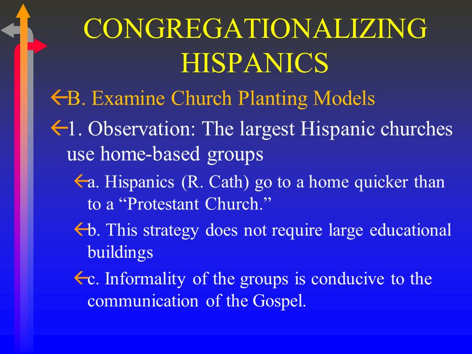 CONGREGATIONALIZING HISPANICS ß The Antioch Church – An Example Missionary training ground (Acts 11:26-27) Barnabas brought Paul Served one year – missionary training Had Multicultural leadership (Acts 13:1) Herods half brother Simon Niger – African descent Sent out first missionary team (Acts 13:3) Willing to share their leaders Willing to support the church planting team