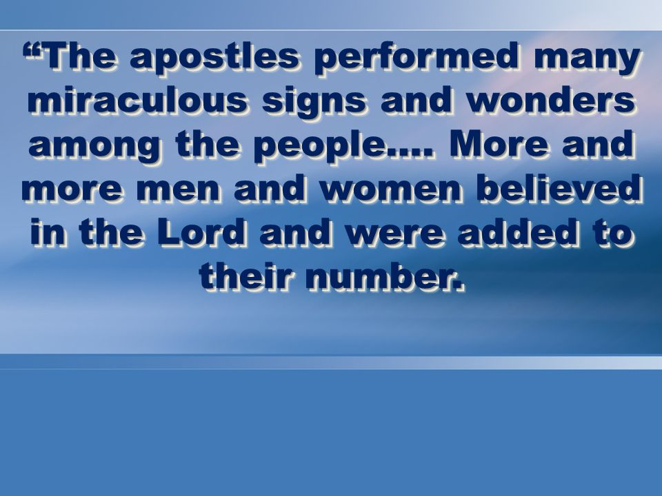 The apostles performed many miraculous signs and wonders among the people….