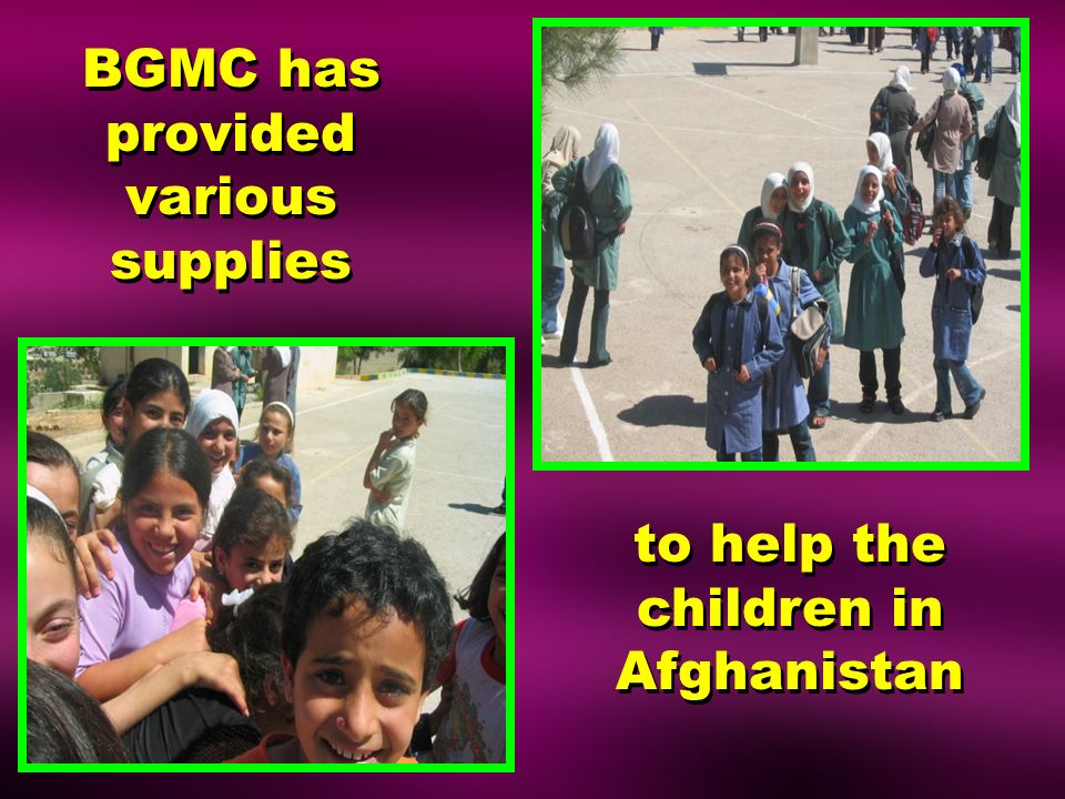 BGMC has provided various supplies to help the children in Afghanistan