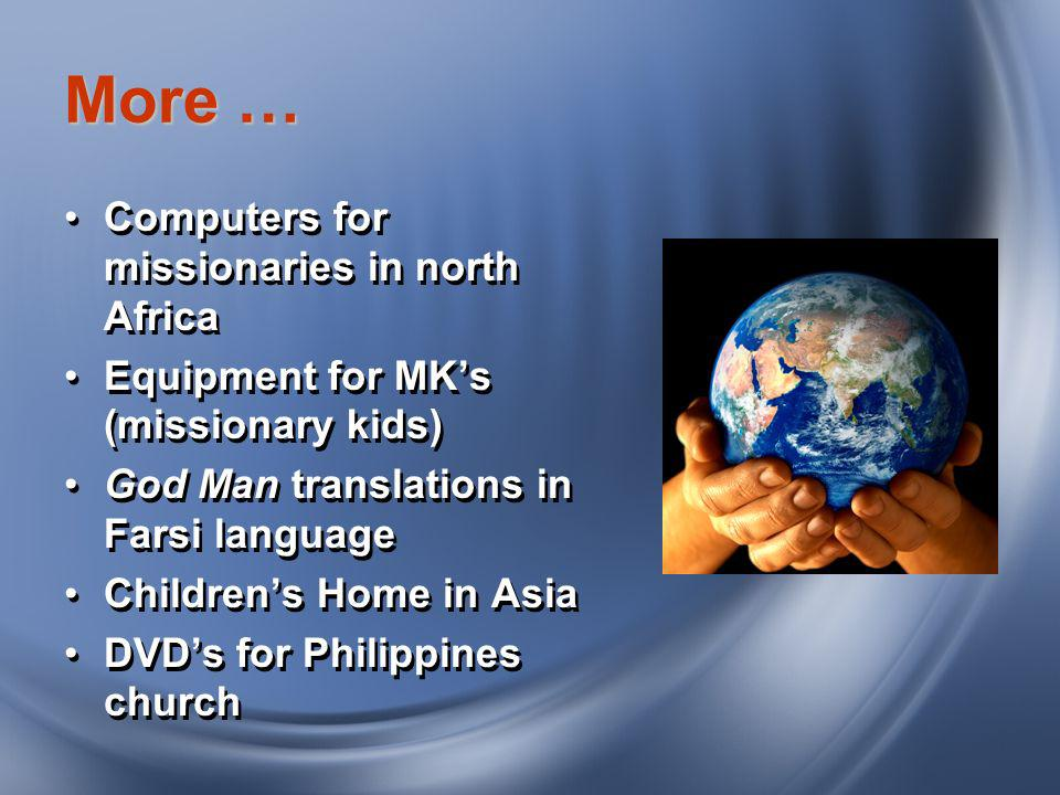 More … Computers for missionaries in north Africa Equipment for MKs (missionary kids) God Man translations in Farsi language Childrens Home in Asia DV