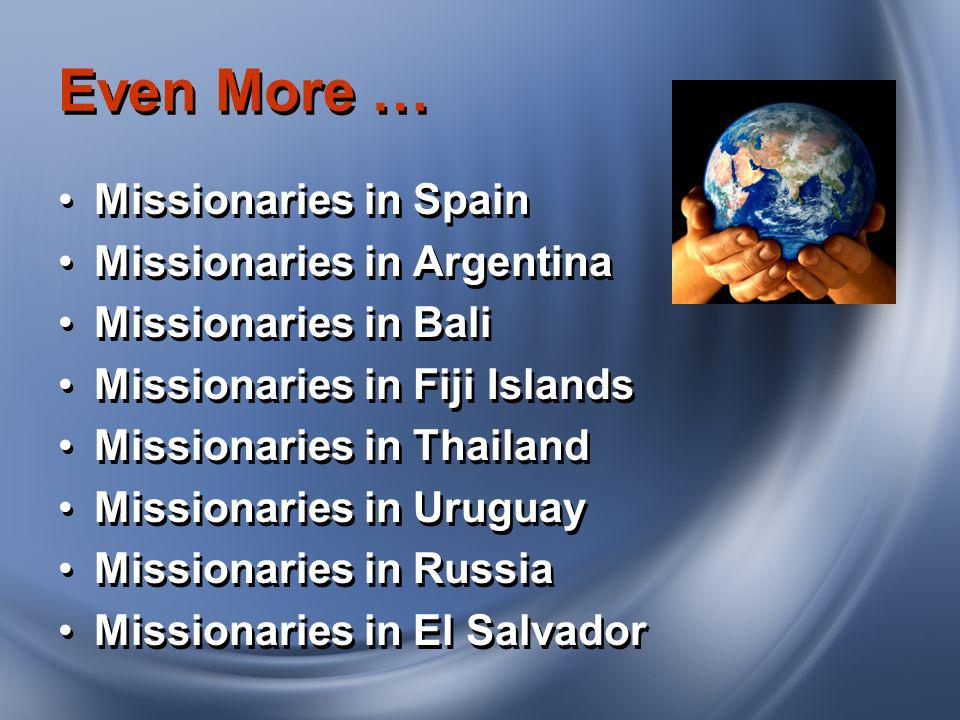 Even More … Missionaries in Spain Missionaries in Argentina Missionaries in Bali Missionaries in Fiji Islands Missionaries in Thailand Missionaries in