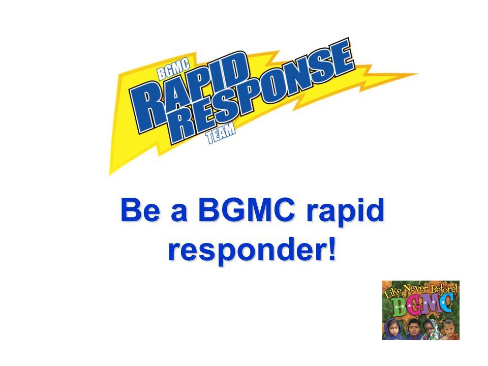 Be a BGMC rapid responder!
