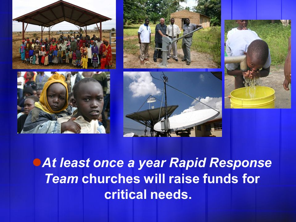 At least once a year Rapid Response Team churches will raise funds for critical needs.