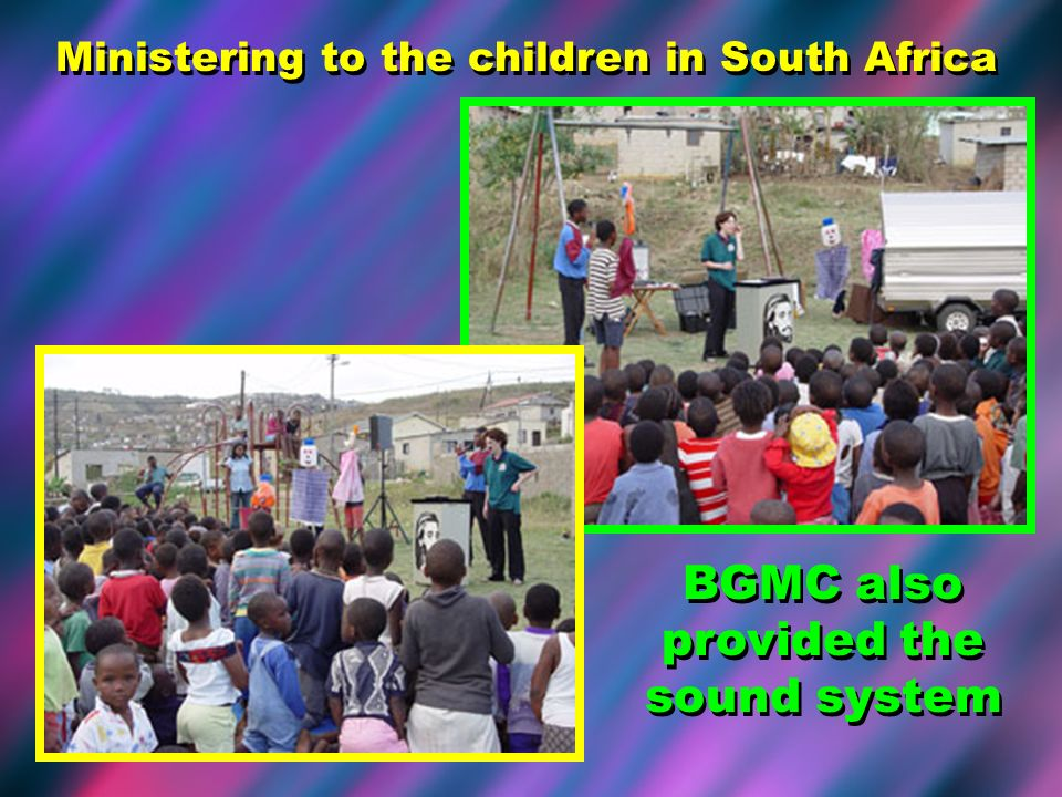 Ministering to the children in South Africa BGMC also provided the sound system