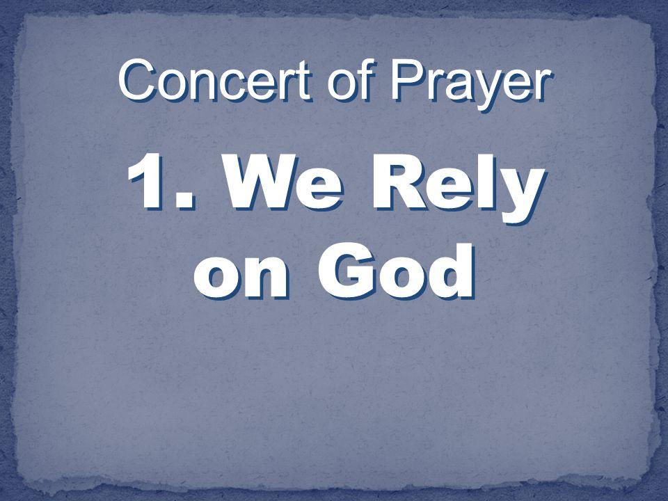 Concert of Prayer 1. We Rely on God Concert of Prayer 1. We Rely on God