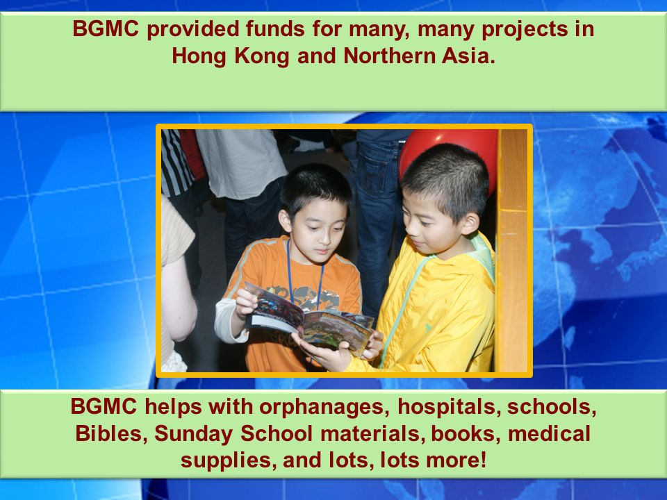 BGMC provided funds for many, many projects in Hong Kong and Northern Asia.