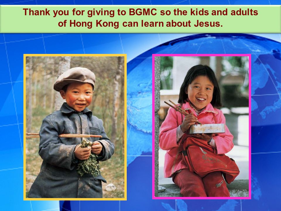 Thank you for giving to BGMC so the kids and adults of Hong Kong can learn about Jesus.