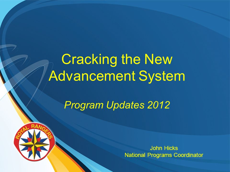 Cracking the New Advancement System Program Updates 2012 John Hicks National Programs Coordinator