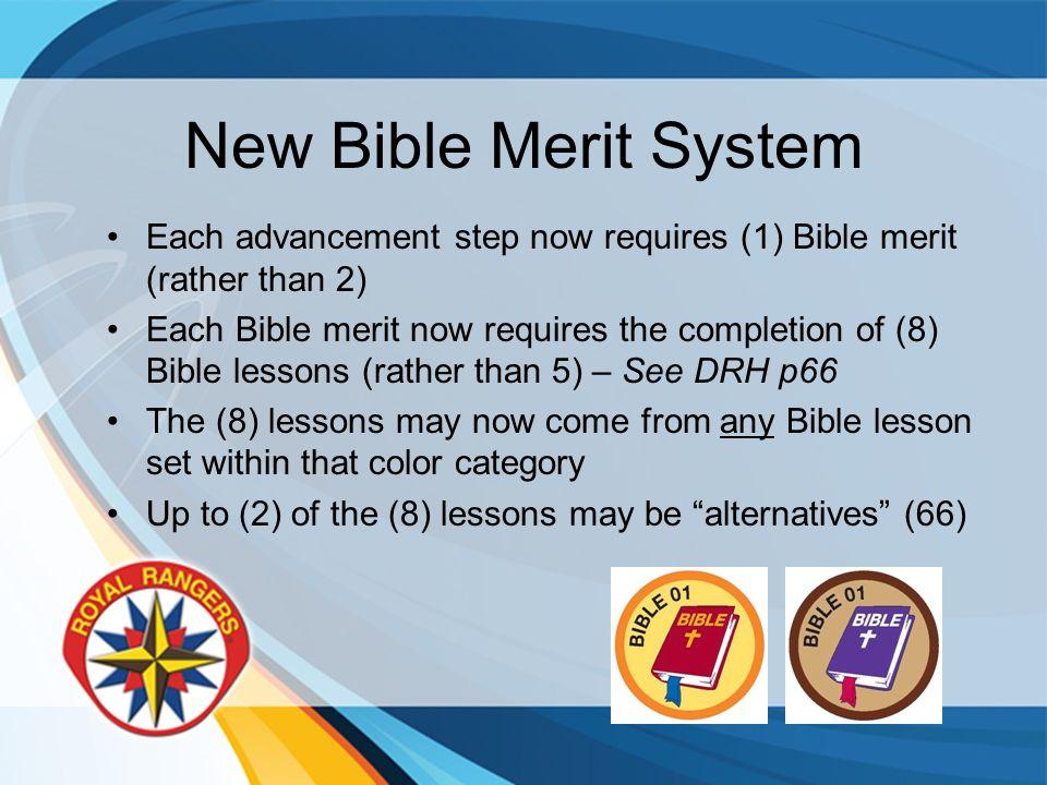 New Bible Merit System Each advancement step now requires (1) Bible merit (rather than 2) Each Bible merit now requires the completion of (8) Bible le