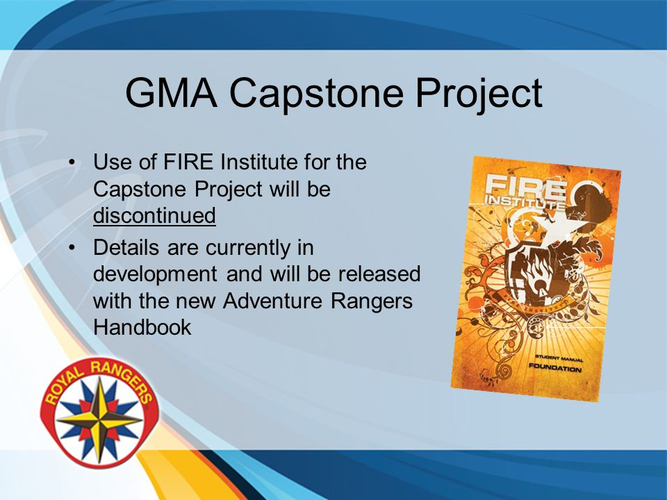 GMA Capstone Project Use of FIRE Institute for the Capstone Project will be discontinued Details are currently in development and will be released wit
