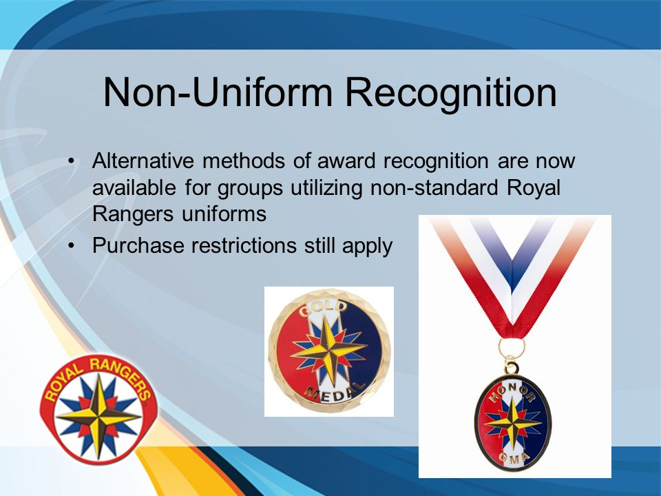 Non-Uniform Recognition Alternative methods of award recognition are now available for groups utilizing non-standard Royal Rangers uniforms Purchase r