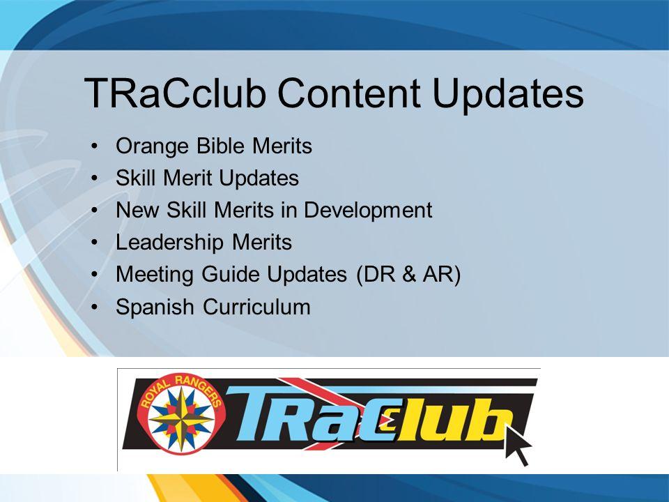 TRaCclub Content Updates Orange Bible Merits Skill Merit Updates New Skill Merits in Development Leadership Merits Meeting Guide Updates (DR & AR) Spanish Curriculum