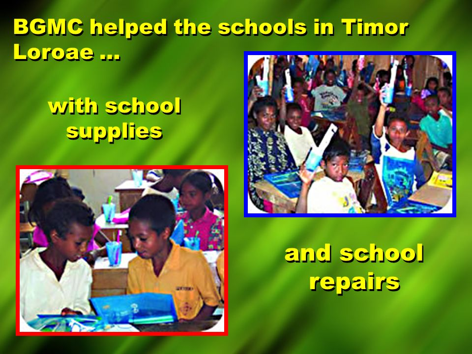 BGMC helped the schools in Timor Loroae … with school supplies and school repairs