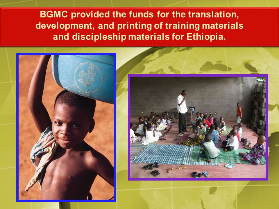 BGMC provided the funds for the translation, development, and printing of training materials and discipleship materials for Ethiopia. BGMC provided th