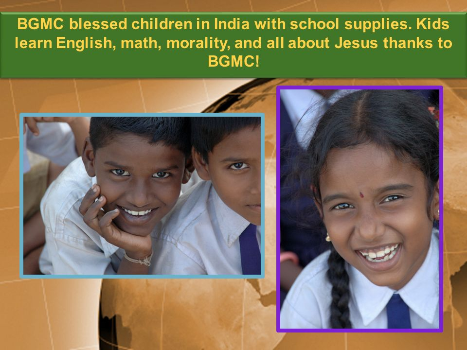 BGMC blessed children in India with school supplies. Kids learn English, math, morality, and all about Jesus thanks to BGMC!