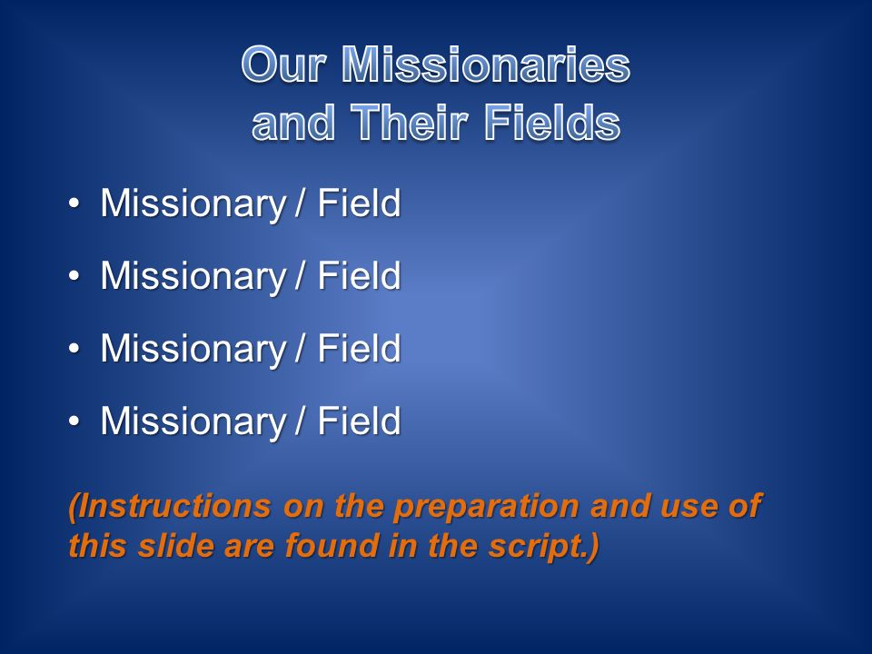 Missionary / FieldMissionary / Field (Instructions on the preparation and use of this slide are found in the script.)