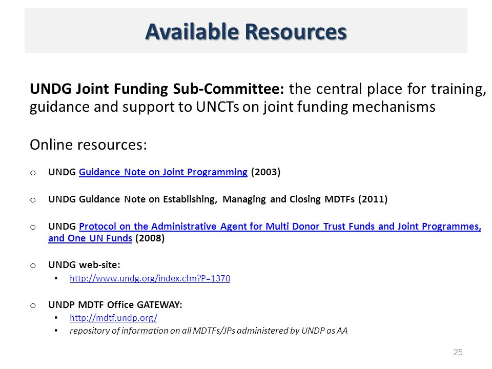 Available Resources UNDG Joint Funding Sub-Committee: the central place for training, guidance and support to UNCTs on joint funding mechanisms Online