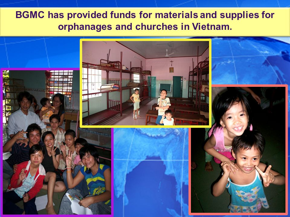 BGMC has provided funds for materials and supplies for orphanages and churches in Vietnam.
