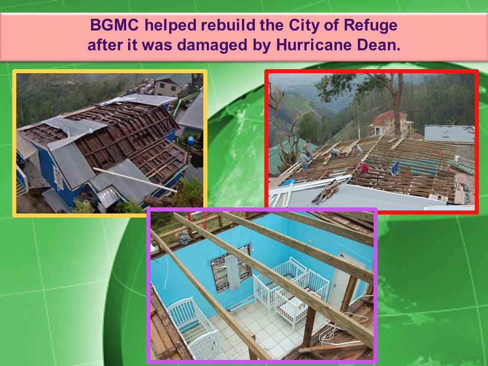 BGMC helped rebuild the City of Refuge after it was damaged by Hurricane Dean. BGMC helped rebuild the City of Refuge after it was damaged by Hurrican