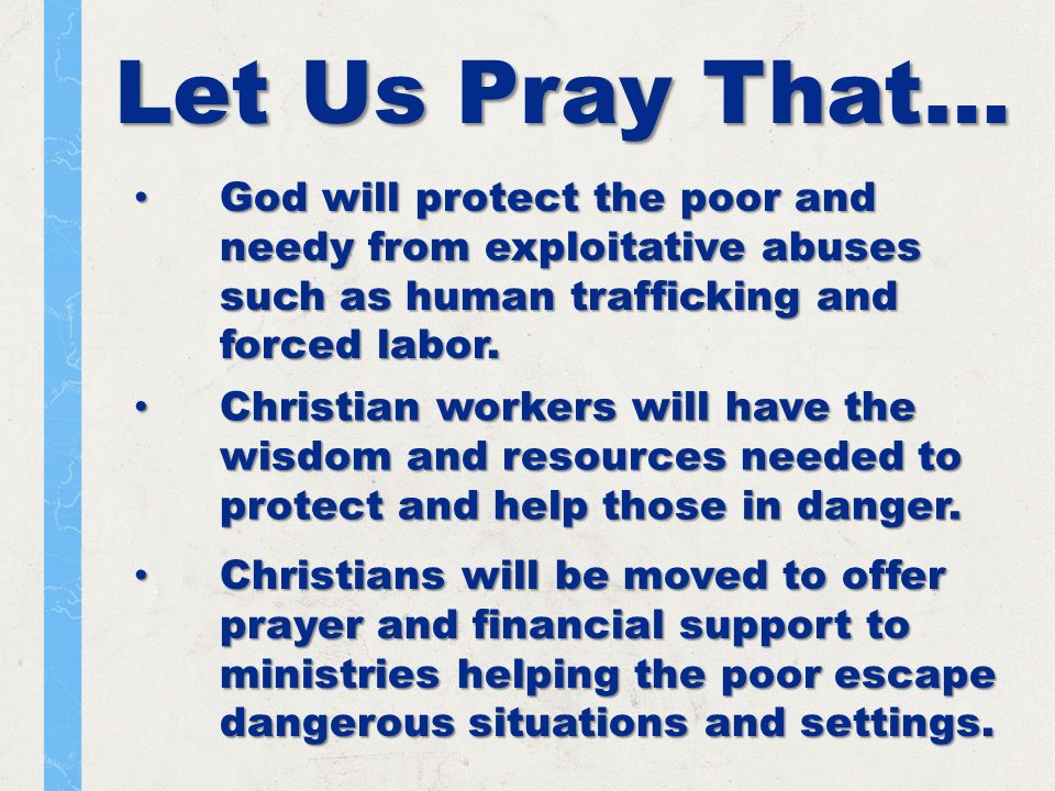 Let Us Pray That… God will protect the poor and needy from exploitative abuses such as human trafficking and forced labor.