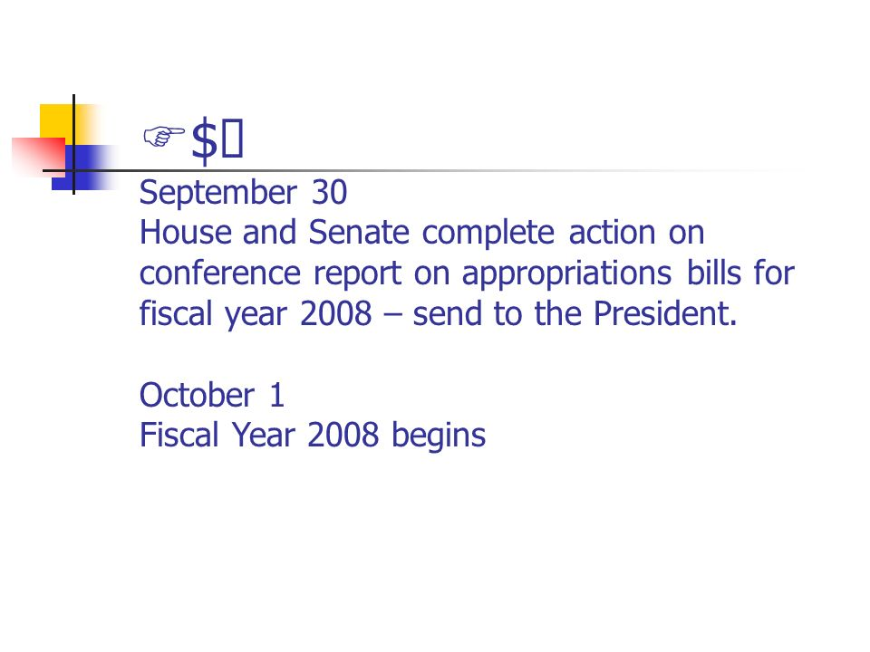 $ September 30 House and Senate complete action on conference report on appropriations bills for fiscal year 2008 – send to the President. October 1 F